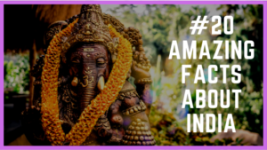 20 Amazing facts about India you need to know