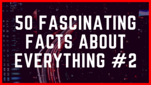 50 Fascinating Facts about Everything #2